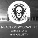 Reaction Podcast #3 Ft. Ella G Vs. Kallisto
