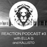 Reaction Podcast #3 Ft. Ella G Vs. Kallisto