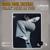 Good Soul Sisters Comin' Down On You