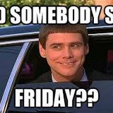 sure its only friday
