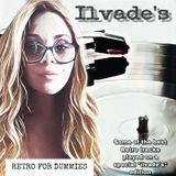 "Ilvade's RETRO FOR DUMMIES - SOME OF THE BEST RETRO TRACKS PLAYED IN A SPECIAL ""ILVADE'S"" EDITION"
