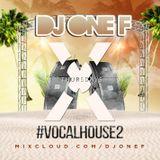 @DJOneF Vocal House 2 @XOlufbra