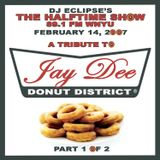 "The Halftime Show w/DJ Eclipse ""Donut District Vol. 1 - Jay Dee Tribute"" February 14, 2007"