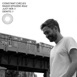 Constant Circles Radio 062 with Just Her & Denite