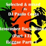 Selected & Mixed by DJ Paulo Costa Remember Back2House (Part 13) (Reggae1)