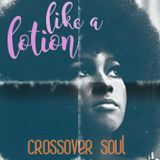 Like a Lotion – Crossover Soul