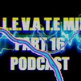 E.L.E.V.A.T.E. Mix Part 16 Podcast 2018