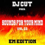 DJ CUT pres. Sounds for your Mind 022 (EM Edition)