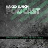Naked Lunch PODCAST #061 - JASON FERNANDES