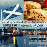 Radio Archive #124: Defending Scotland's Flag, Dundee Cake, & Memories of Leith