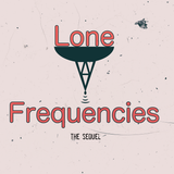 Lone Frequencies [the sequel]