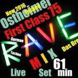 First Class 75 ....New 2016 R A V E Live Set....61 min ! ......Ostheimner Techno Prducer !