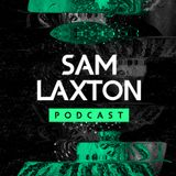 The Sam Laxton Podcast #034