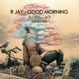 R Jay - Good Morning #MTR #7 (2018.07.04)