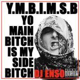 DJ Enso - Yo Main Bitch Is My Side Bitch (YMBIMSB)