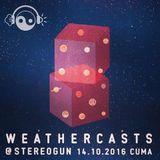 Weathercasts @ Stereogun 14.10.2016