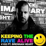 Keeping The Rave Alive Episode 102 featuring Brennan Heart