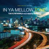 "IN YA MELLOW TONE ""TOKYO FM WORLD Vol.3"" mixed by DJ AKAGI"