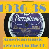 HOW BRITAIN GOT ITS MOJO: 1936-38 AMERICAN SOUNDS IN THE UK