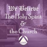 We Believe - The Holy Spirit & the Church - Audio