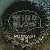 MIND BLOW Podcast #3