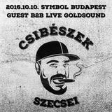 2016.10.10. - CSIBÉSZEK - SYMBOL Budapest (guest GoldSound) - Monday