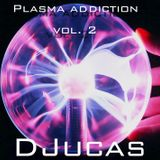 Plasma adiction Vol.2 @DJucas