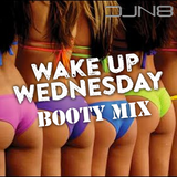 "#WakeUpWednesday Vol. 31 ""The Booty Mix"""