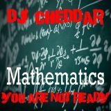 DJ Cheddarlex: Mathematics You Are Not Ready !!