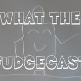 What The Fudgecast #3: Squidwards Suicide, Books, & Calling People