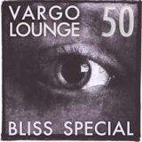 VARGO LOUNGE 50 - Bliss Special