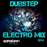 DUBSTEP + ELECTRO MIX 2014 MIXED BY DJ ESTEBAN PÉREZ