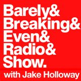 The Barely Breaking Even Show with Jake Holloway - #2 - 20/8/13