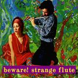 beware! strange flute