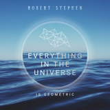Robert Stephen - Everything In The Universe Is Geometric