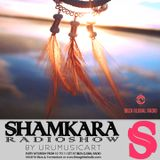 SHAMKARA Radio Show #91 @ Ibiza Global Radio UruMusicArt
