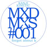 Kanji Kinetic- Forgot About K [MXDMXS#001]