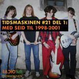 Tidsmaskinen #21 - del 1: Med Seid til 1998 - 2001
