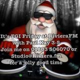 """TGI Friday!!"" on riviera.fm with Paul Kay 3 - 5 pm on 15.12.17"