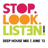 Stop.Look.Listen. Deep House Mix - Jun '13 Pt. 1
