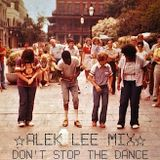 Alek Lee Mix - Don't Stop The Dance