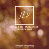 Join La Dots / Mixcast 002 / Dropsteady Freddy