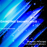Dancing Snowflakes -- Tales In Rhythm -- by Michael Peschke ~ 2017