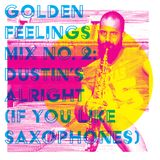 GOLDEN FEELINGS MIX No. 2: Dustin's Alright (If You Like Saxophones), Part 2