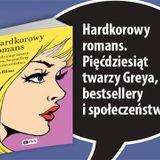 Hardkorowy romans. Pięćdziesiąt twarzy Greya, bestsellery i społeczeństwo