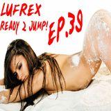 LuFreX - Ready 2 Jump! EP.39