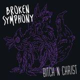 Broken Symphony #007 - Bitch'N'Christ