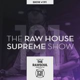 The RAW HOUSE SUPREME - Show #191 (Hosted by The RawSoul)