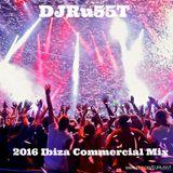 DJRu55T 2016 Ibiza Commercial Mix