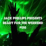 Jack Phillips Presents Ready for the Weekend #130